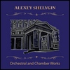 "2011 Alexey Shelygin ""Orchestral And Chamber Works"""
